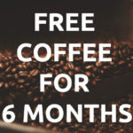 Free coffee for 6 months